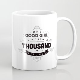 One Good Girl Is Worth A Thousand Bitches Coffee Mug