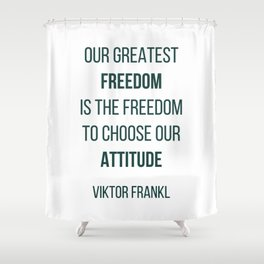 Viktor Frankl Quote - OUR GREATEST FREEDOM Shower Curtain