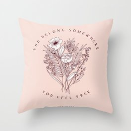 """You Belong Somewhere You Feel Free"" Top Petty Quote with Floral Bouqet Throw Pillow"
