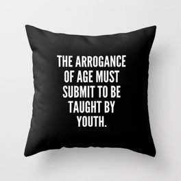 The arrogance of age must submit to be taught by youth Throw Pillow