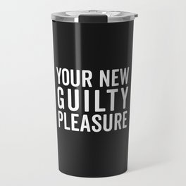 New Guilty Pleasure Funny Quote Travel Mug