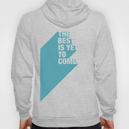 The Best Is Yet To Come (Aqua) Hoody