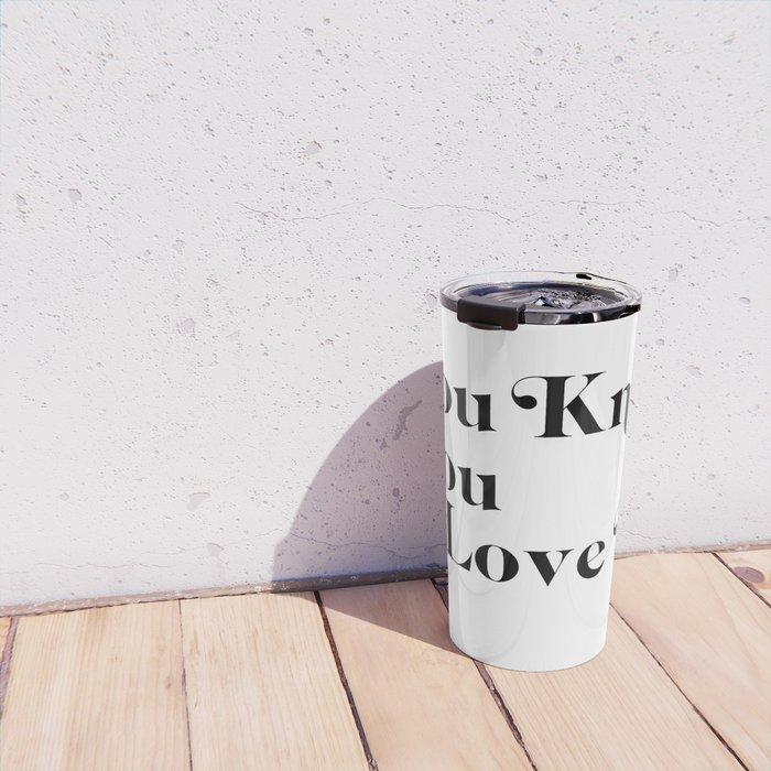 you know you love me Travel Mug