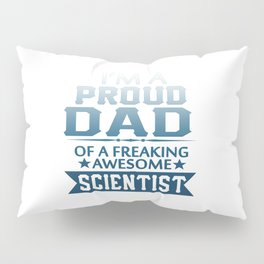 I'M A PROUD SCIENTIST'S DAD Pillow Sham