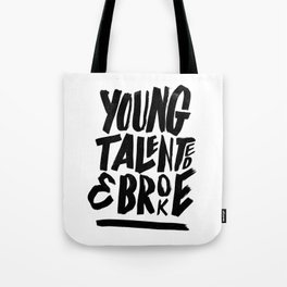 Young, talented and broke. Tote Bag