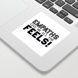 Empaths Give Me All The Feels! Sticker