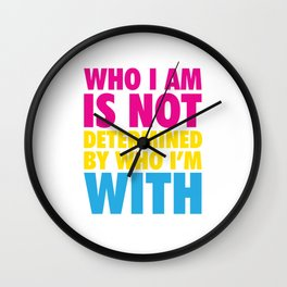 Who I Am in Not Determined By Who I'm With Pansexual T-shirt Wall Clock