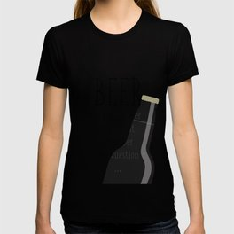 Beer is the answer but I can't remember the question T-shirt