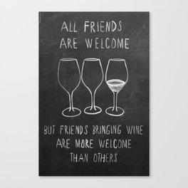 all friends are welcome but friends bringing wine are more welcome than others Canvas Print