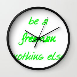 be a freeman nothing elese   (A7 B0028) Wall Clock