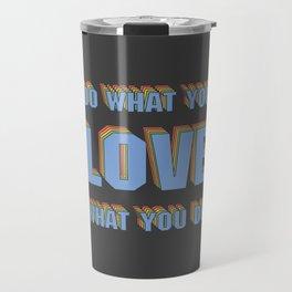 Do What You LOVE What You Do Travel Mug