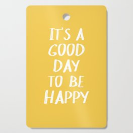 It's a Good Day to Be Happy - Yellow Cutting Board