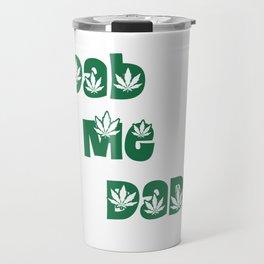 Dab Me Daddy - Marijuana Leaf Slogan Design! Travel Mug