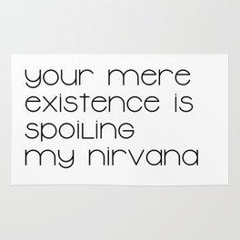 Your mere existence is spoiling my nirvana (black) T-Shirt Rug