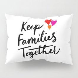 Keep Families Together Pillow Sham