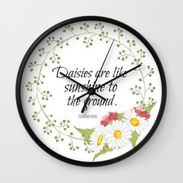 Daisies Are Like Sunshine To The Ground  Wall Clock