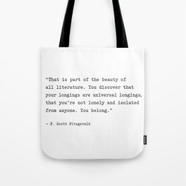 F. Scott Fitzgerald Quote. You Discover That Your Longings Are Universal... You Belong. Tote Bag