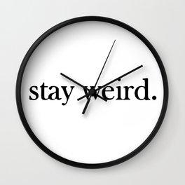 stay weird. Wall Clock