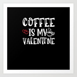 Coffee Is My Valentine Art Print