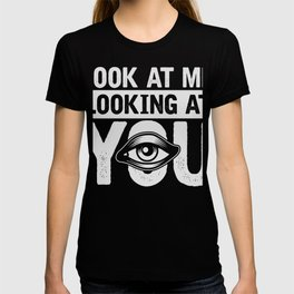 Look At Me Looking At You Eyes Only T-shirt