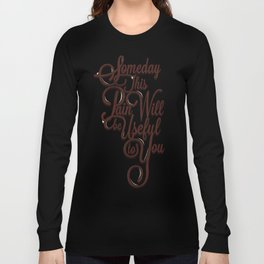 Someday This Pain Will Be Useful To You Long Sleeve T-shirt