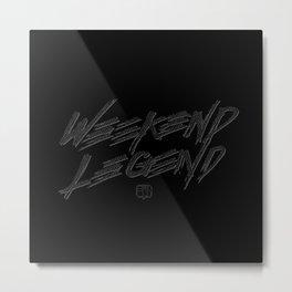 Weekend Legend Metal Print