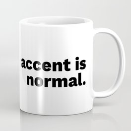 Accent is normal Coffee Mug