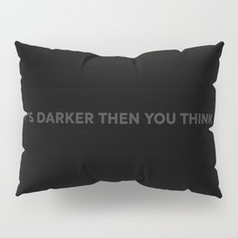 It's darker then you think Pillow Sham