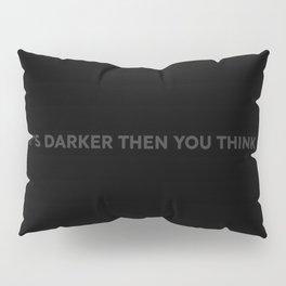 It's darker then you think Pillow Sham