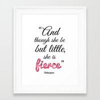 though she be but little Framed Art Prints featuring Though She Be But Little, She is Fierce by Amy Rowland
