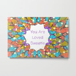 You Are Loved Sweetie Metal Print