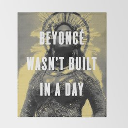 Bey Wasn't Built In A Day Throw Blanket