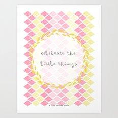 Celebrate the Little Things Art Print
