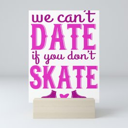 We Can't Date If You Don't Skate Mini Art Print