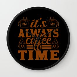 It's always coffee time coffee quote coffee color Wall Clock