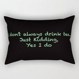 I don't always drink tea Rectangular Pillow