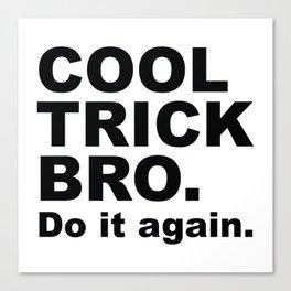 Cool Trick Bro Canvas Print