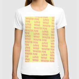 Who waits for Love - Typography T-shirt