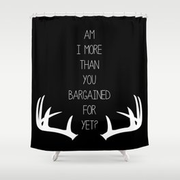 Am I More Than You Bargained For Yet(black) Shower Curtain