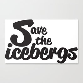 Save the icebergs Canvas Print