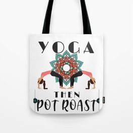 Yoga Lover Gift Funny First Yoga Then Pot Roast Tote Bag