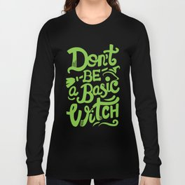 Don't be a basic witch Long Sleeve T-shirt