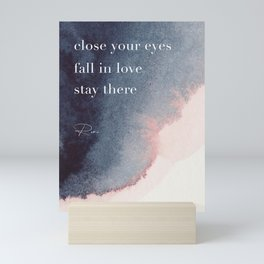 Close your eyes. Fall in love. Stay there. Rumi Mini Art Print