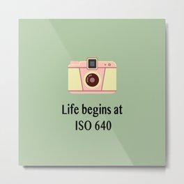 Life begins at ISO 640 Metal Print