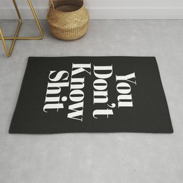 Don't Know Shit Funny Quote Rug