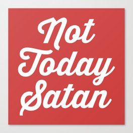 Not Today Satan Funny Quote Canvas Print