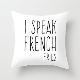 Speak French Fries Funny Quote Throw Pillow