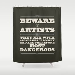 Beware of Artists Shower Curtain