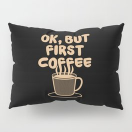 Ok, but first coffee | Caffeine Morning Routine Pillow Sham