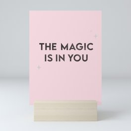The Magic Is In You Quote Mini Art Print